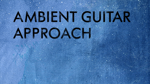 Ambient guitar approach